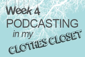 Podcasting in my Clothes Closet by Samantha Meeker