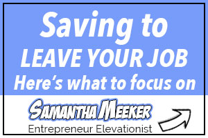 Saving to leave your job by Samantha Meeker